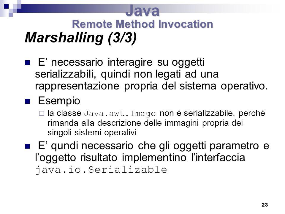 23 Marshalling (3/3) E necessario interagire su oggetti serializzabili, quindi non legati ad una rappresentazione propria del sistema operativo.