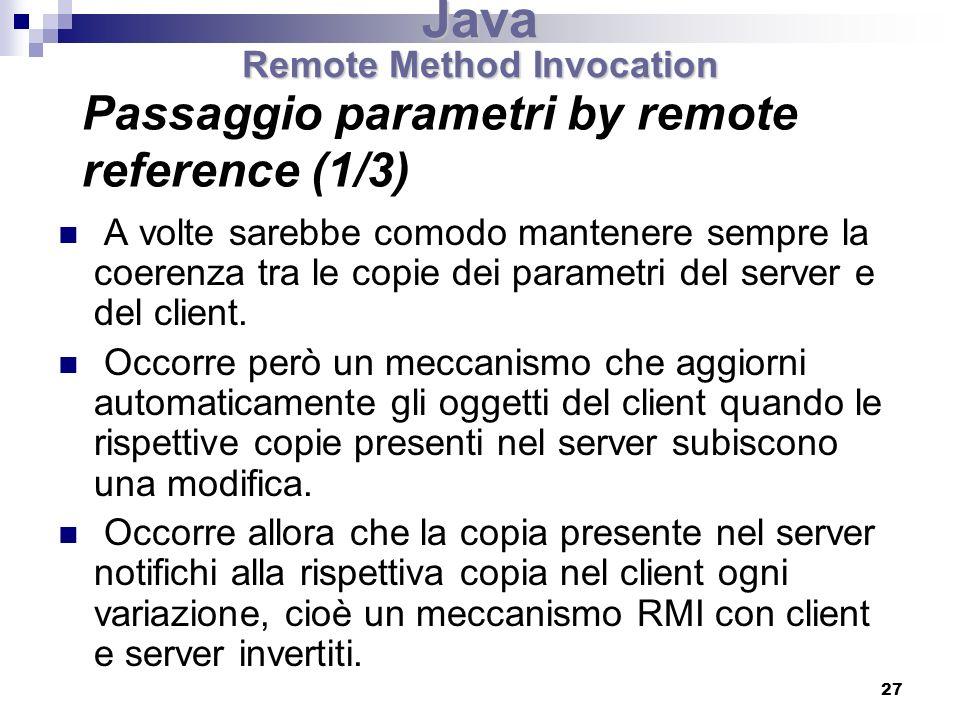 27 Passaggio parametri by remote reference (1/3) A volte sarebbe comodo mantenere sempre la coerenza tra le copie dei parametri del server e del client.