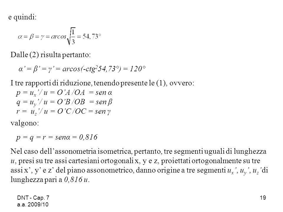 DNT - Cap. 7 a.a. 2009/10 19 e quindi: Dalle (2) risulta pertanto: α = β = γ = arcos(-ctg 2 54,73°) = 120° I tre rapporti di riduzione, tenendo presen