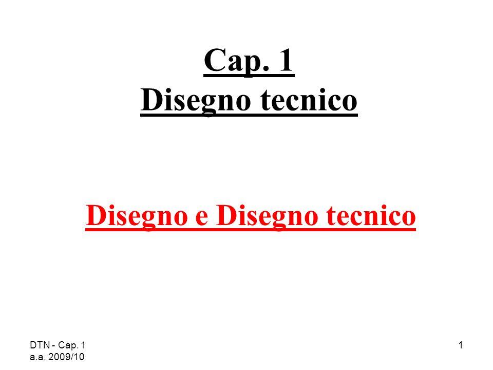 DTN - Cap. 1 a.a. 2009/10 1 Cap. 1 Disegno tecnico Disegno e Disegno tecnico