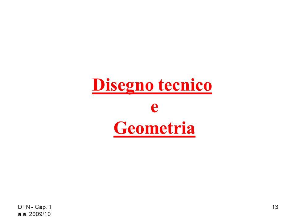 DTN - Cap. 1 a.a. 2009/10 13 Disegno tecnico e Geometria
