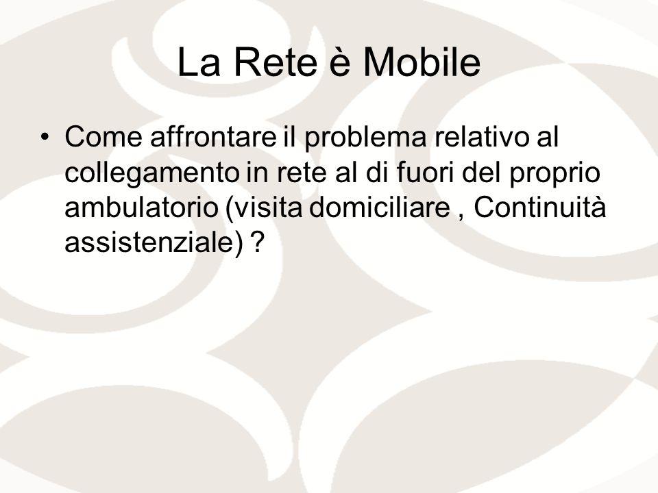 La Rete è Mobile Come affrontare il problema relativo al collegamento in rete al di fuori del proprio ambulatorio (visita domiciliare, Continuità assistenziale) ?