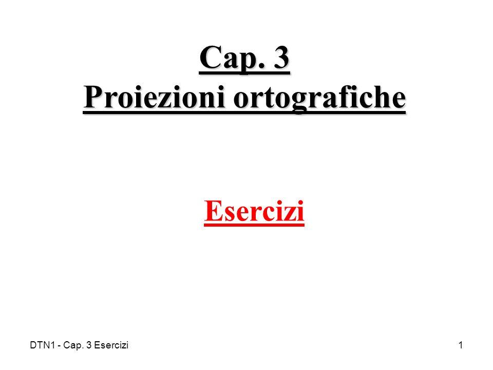 DTN1 - Cap. 3 Esercizi1 Cap. 3 Proiezioni ortografiche Esercizi