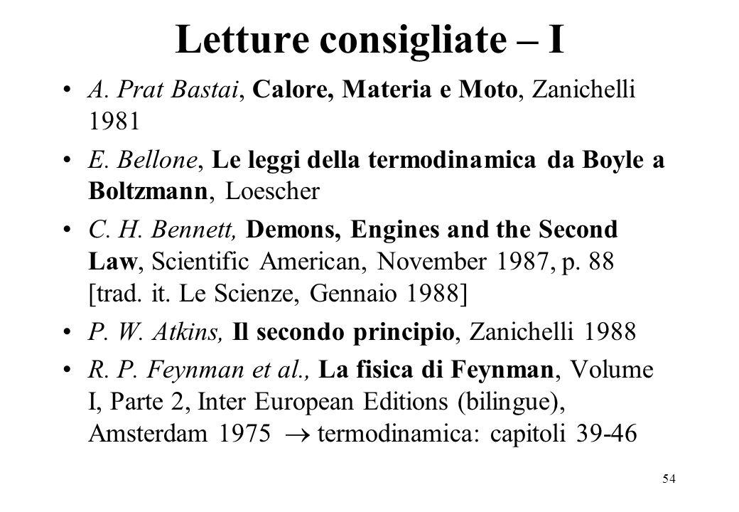 54 Letture consigliate – I A. Prat Bastai, Calore, Materia e Moto, Zanichelli 1981 E. Bellone, Le leggi della termodinamica da Boyle a Boltzmann, Loes