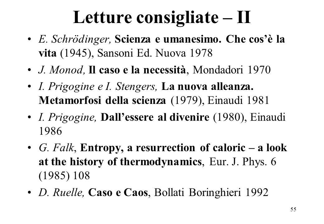 55 Letture consigliate – II E. Schrödinger, Scienza e umanesimo. Che cosè la vita (1945), Sansoni Ed. Nuova 1978 J. Monod, Il caso e la necessità, Mon