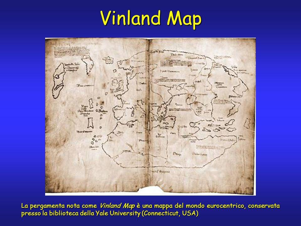 Vinland Map La pergamenta nota come Vinland Map è una mappa del mondo eurocentrico, conservata presso la biblioteca della Yale University (Connecticut, USA)