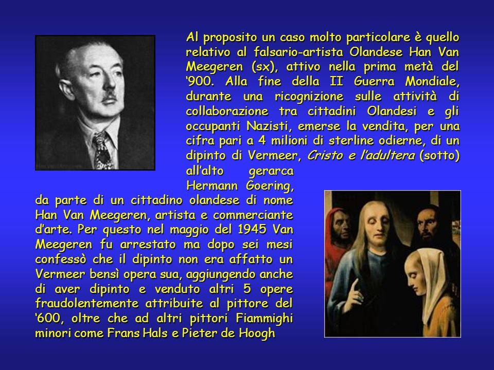 Al proposito un caso molto particolare è quello relativo al falsario-artista Olandese Han Van Meegeren (sx), attivo nella prima metà del 900.