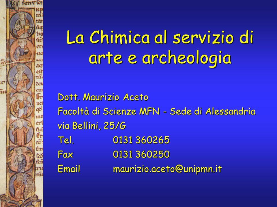 La Chimica al servizio di arte e archeologia Dott. Maurizio Aceto Facoltà di Scienze MFN - Sede di Alessandria via Bellini, 25/G Tel.0131 360265 Fax01