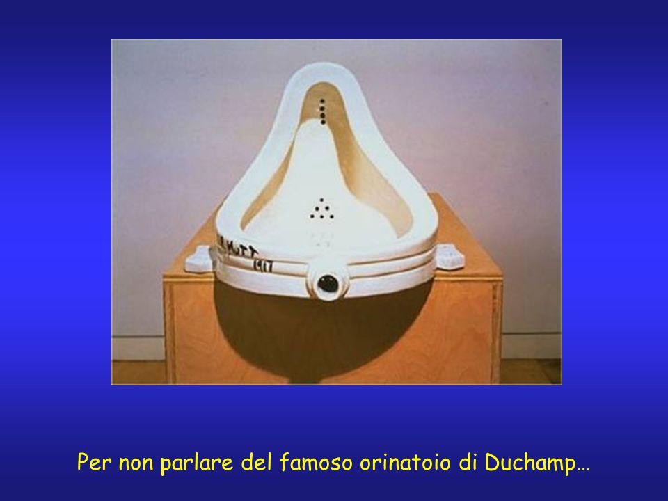 Per non parlare del famoso orinatoio di Duchamp…