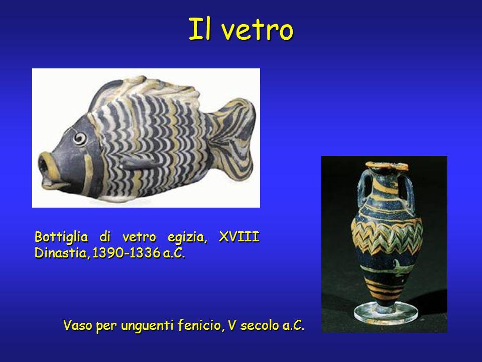 Il vetro Bottiglia di vetro egizia, XVIII Dinastia, 1390-1336 a.C. Vaso per unguenti fenicio, V secolo a.C.
