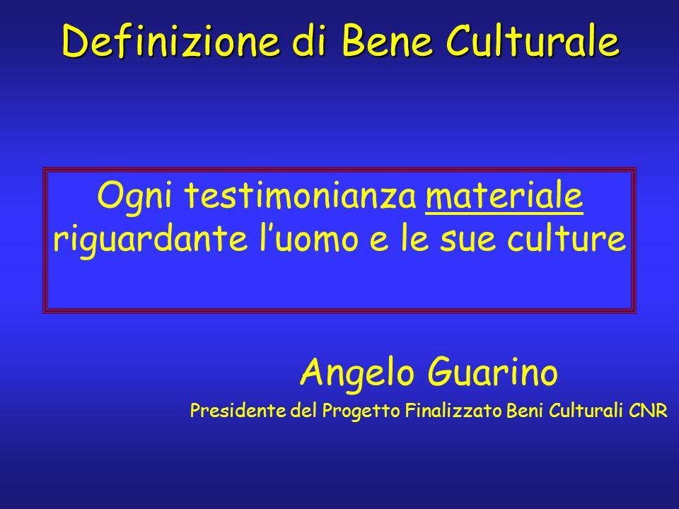 Ogni testimonianza materiale riguardante luomo e le sue culture Angelo Guarino Presidente del Progetto Finalizzato Beni Culturali CNR Definizione di Bene Culturale