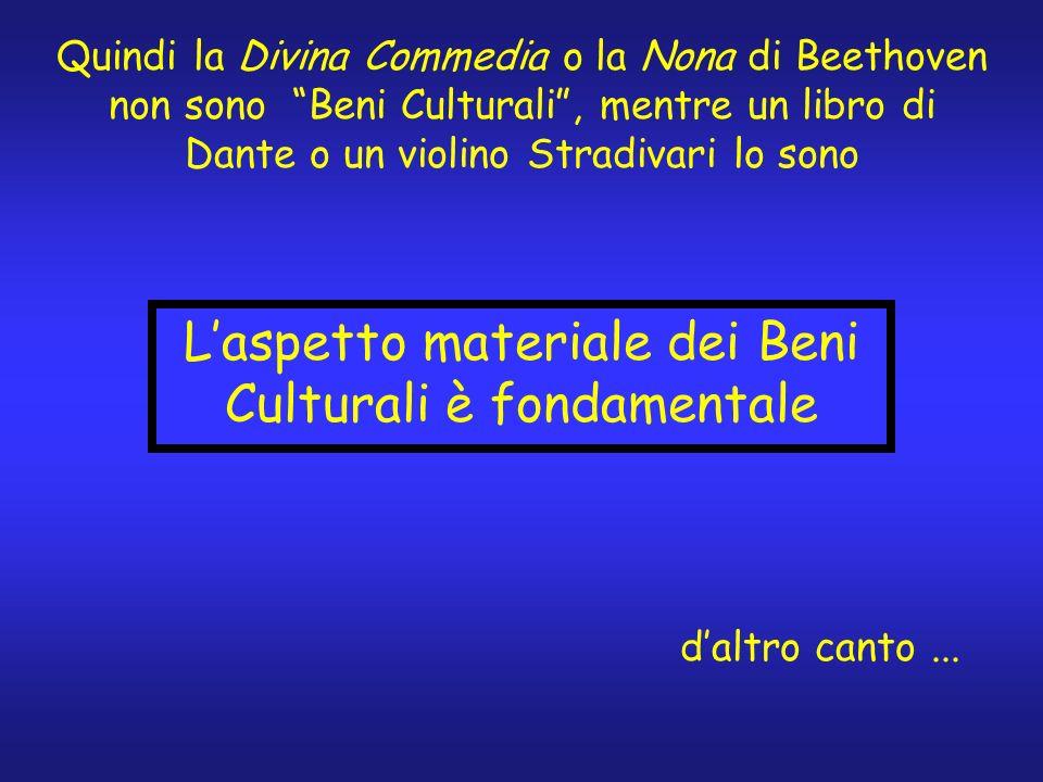 Quindi la Divina Commedia o la Nona di Beethoven non sono Beni Culturali, mentre un libro di Dante o un violino Stradivari lo sono daltro canto... Las