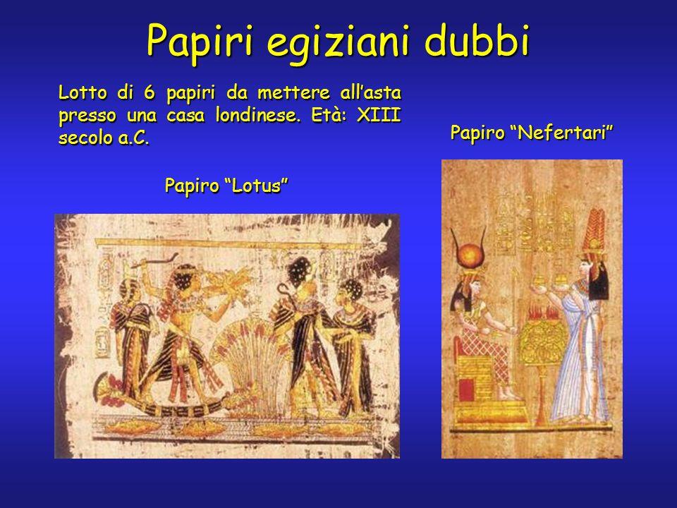 Papiri egiziani dubbi Papiro Nefertari Papiro Lotus Lotto di 6 papiri da mettere allasta presso una casa londinese. Età: XIII secolo a.C.