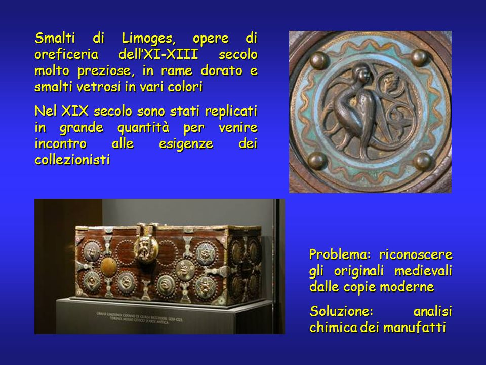 Smalti di Limoges, opere di oreficeria dellXI-XIII secolo molto preziose, in rame dorato e smalti vetrosi in vari colori Nel XIX secolo sono stati rep