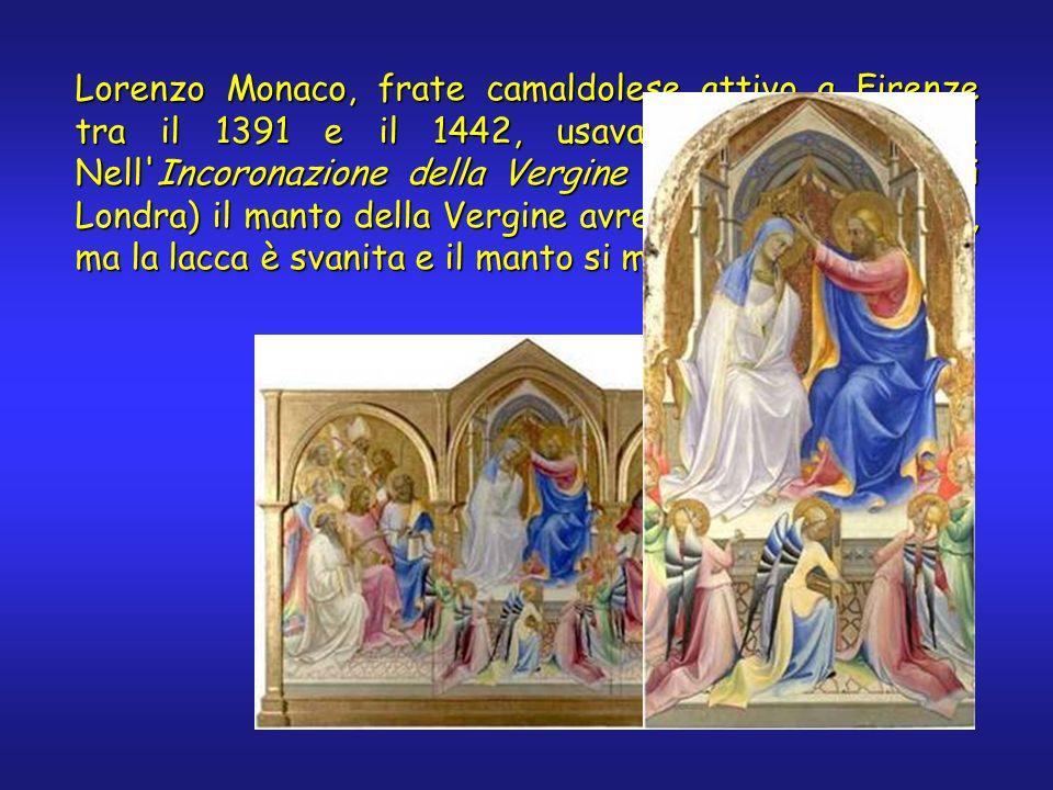 Lorenzo Monaco, frate camaldolese attivo a Firenze tra il 1391 e il 1442, usava molto le lacche. Nell'Incoronazione della Vergine (National Gallery di