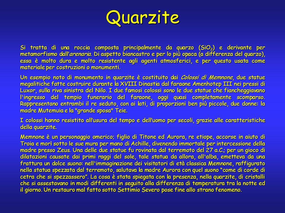 Quarzite Si tratta di una roccia composta principalmente da quarzo (SiO 2 ) e derivante per metamorfismo dallarenaria.