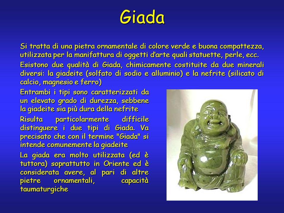 Giada Si tratta di una pietra ornamentale di colore verde e buona compattezza, utilizzata per la manifattura di oggetti darte quali statuette, perle, ecc.