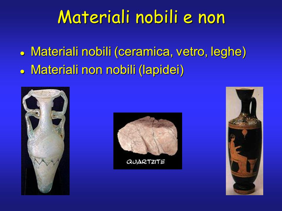 Materiali nobili e non Materiali nobili (ceramica, vetro, leghe) Materiali nobili (ceramica, vetro, leghe) Materiali non nobili (lapidei) Materiali non nobili (lapidei)