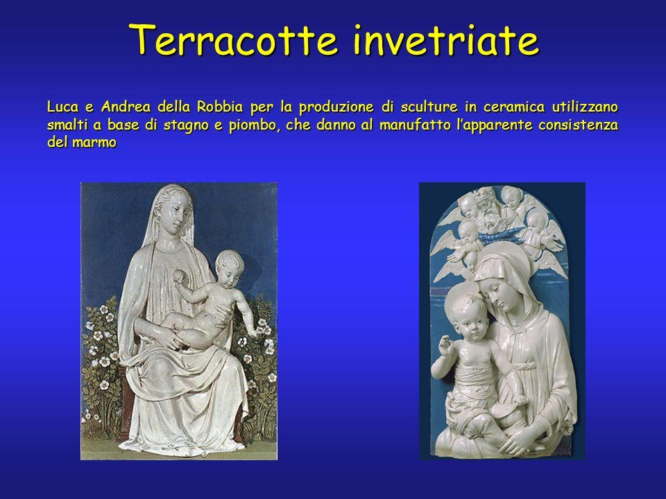 Luca e Andrea della Robbia per la produzione di sculture in ceramica utilizzano smalti a base di stagno e piombo, che danno al manufatto lapparente consistenza del marmo Terracotte invetriate