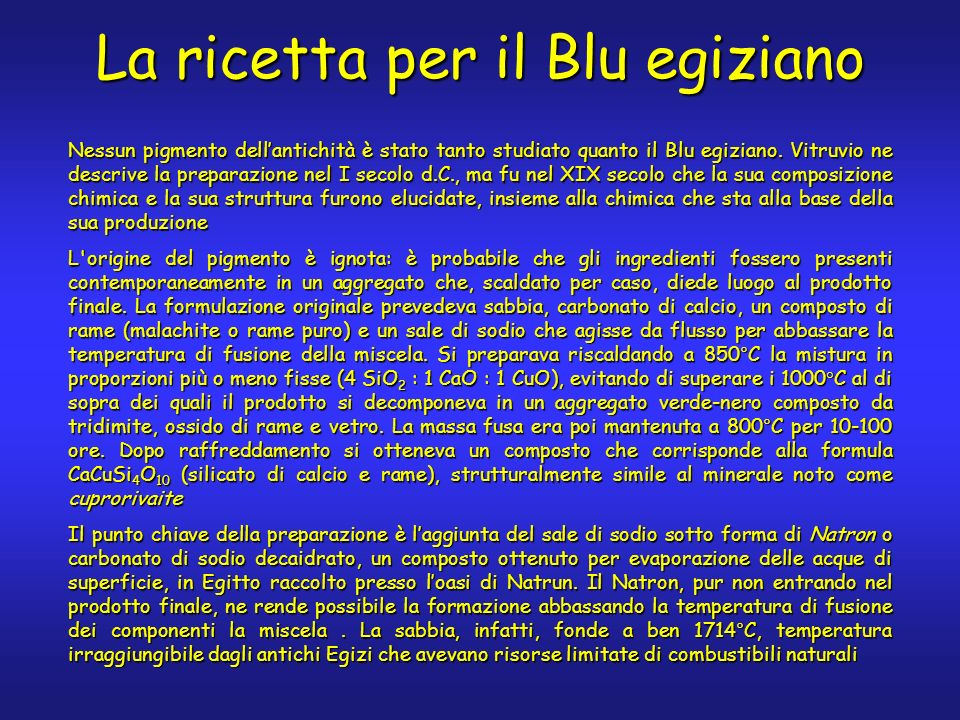 La ricetta per il Blu egiziano Nessun pigmento dellantichità è stato tanto studiato quanto il Blu egiziano.