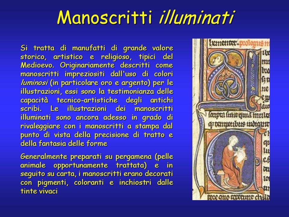 Manoscritti illuminati Si tratta di manufatti di grande valore storico, artistico e religioso, tipici del Medioevo.