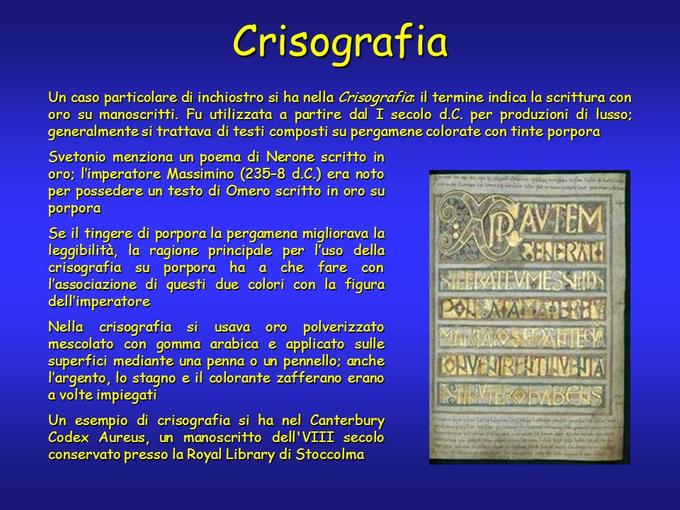 Crisografia Un caso particolare di inchiostro si ha nella Crisografia: il termine indica la scrittura con oro su manoscritti.