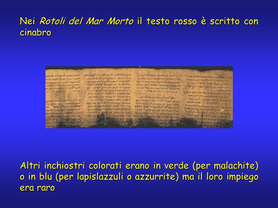 Nei Rotoli del Mar Morto il testo rosso è scritto con cinabro Altri inchiostri colorati erano in verde (per malachite) o in blu (per lapislazzuli o azzurrite) ma il loro impiego era raro