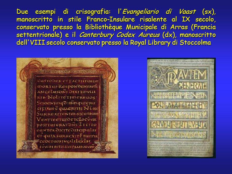 Due esempi di crisografia: l Evangeliario di Vaast (sx), manoscritto in stile Franco-Insulare risalente al IX secolo, conservato presso la Bibliothèque Municipale di Arras (Francia settentrionale) e il Canterbury Codex Aureus (dx), manoscritto dell VIII secolo conservato presso la Royal Library di Stoccolma