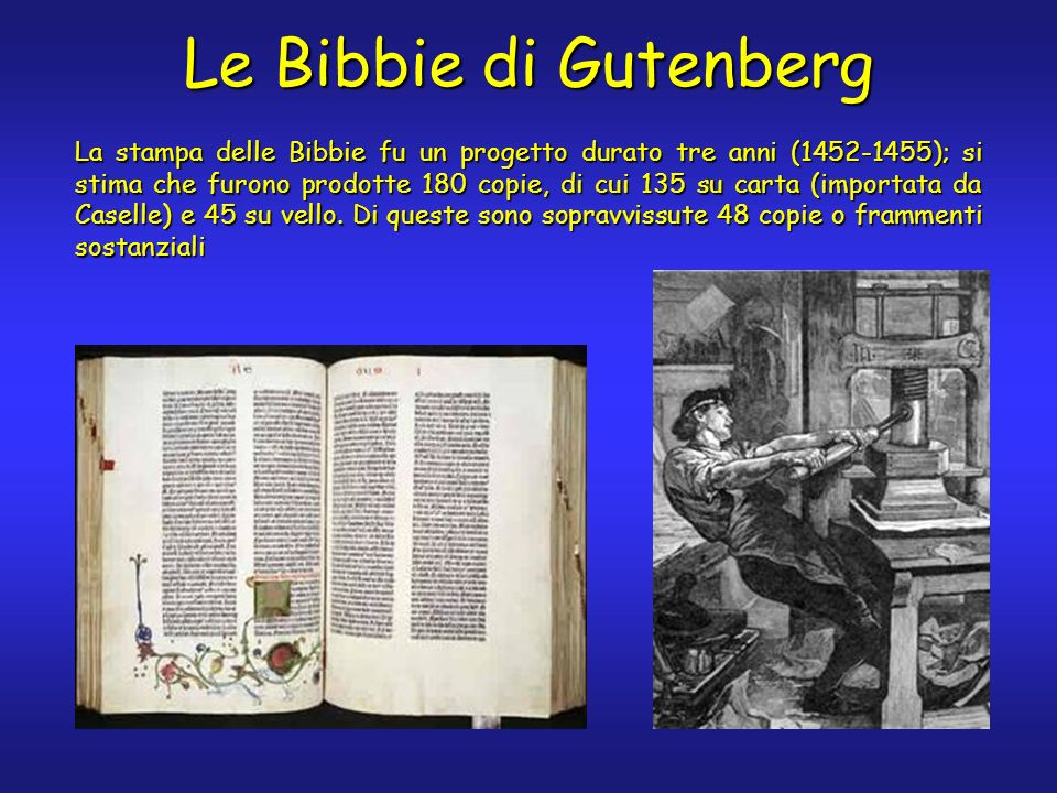 Le Bibbie di Gutenberg La stampa delle Bibbie fu un progetto durato tre anni (1452-1455); si stima che furono prodotte 180 copie, di cui 135 su carta