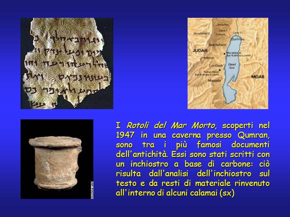 I Rotoli del Mar Morto, scoperti nel 1947 in una caverna presso Qumran, sono tra i più famosi documenti dell'antichità. Essi sono stati scritti con un