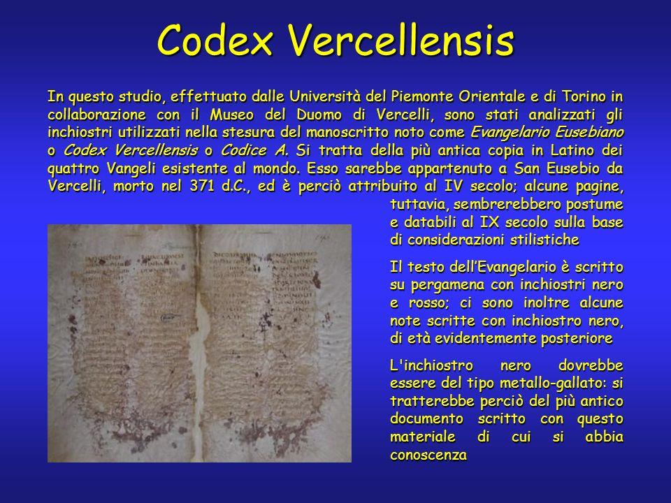 Codex Vercellensis In questo studio, effettuato dalle Università del Piemonte Orientale e di Torino in collaborazione con il Museo del Duomo di Vercelli, sono stati analizzati gli inchiostri utilizzati nella stesura del manoscritto noto come Evangelario Eusebiano o Codex Vercellensis o Codice A.
