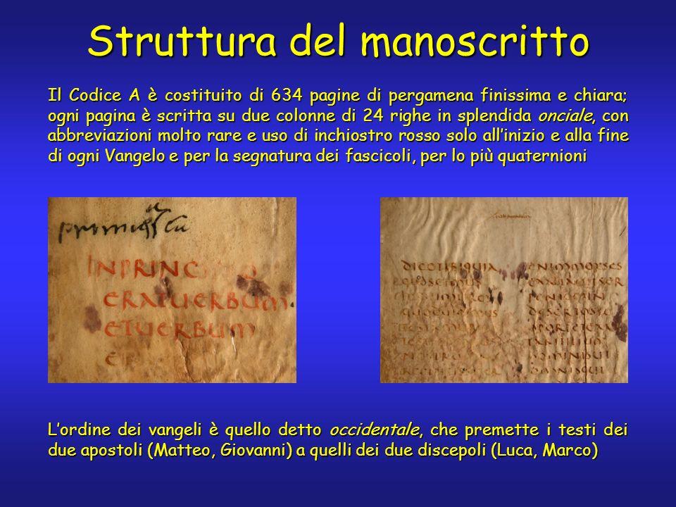 Struttura del manoscritto Il Codice A è costituito di 634 pagine di pergamena finissima e chiara; ogni pagina è scritta su due colonne di 24 righe in