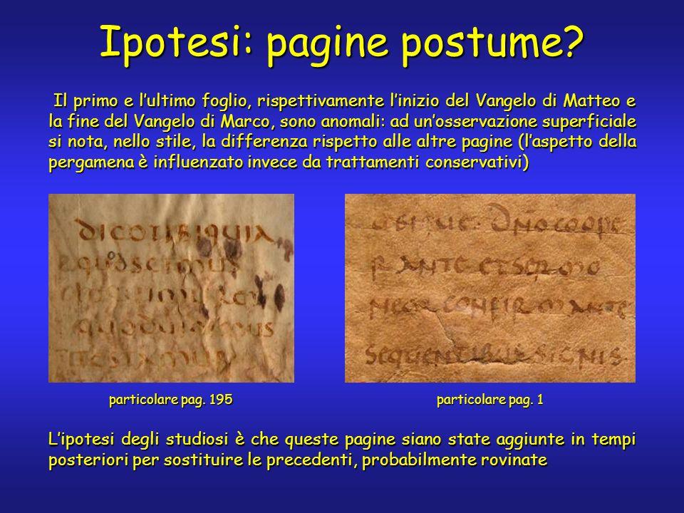 Ipotesi: pagine postume? Il primo e lultimo foglio, rispettivamente linizio del Vangelo di Matteo e la fine del Vangelo di Marco, sono anomali: ad uno