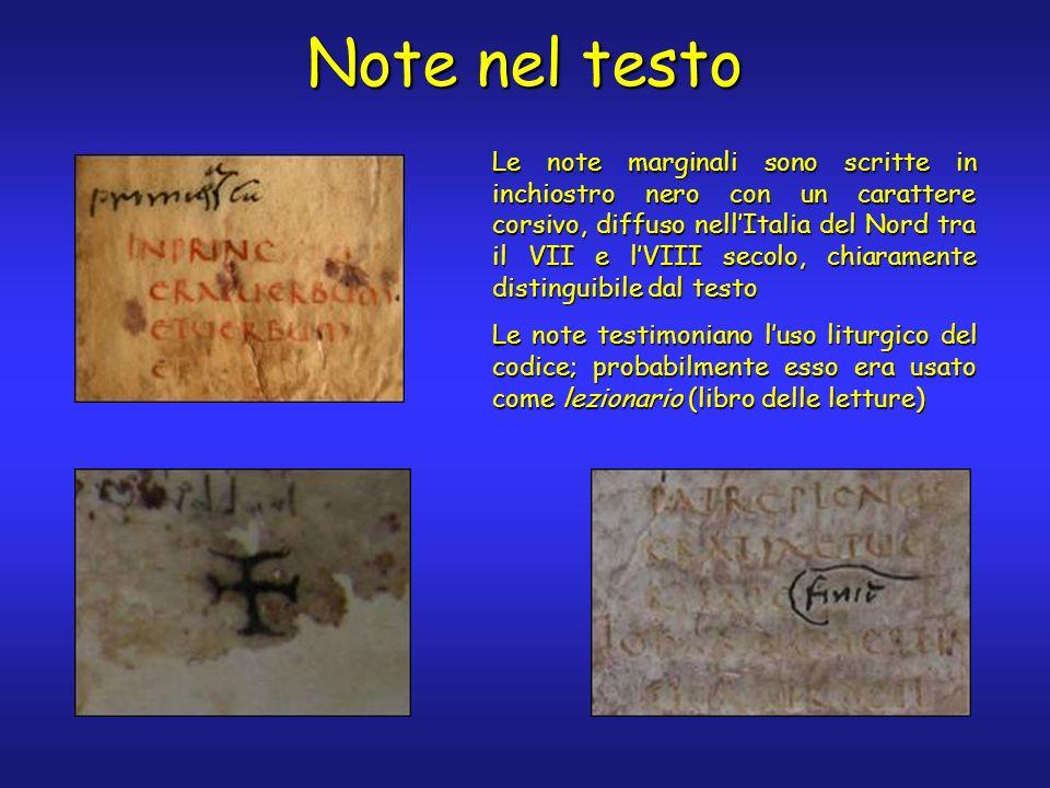 Note nel testo Le note marginali sono scritte in inchiostro nero con un carattere corsivo, diffuso nellItalia del Nord tra il VII e lVIII secolo, chia