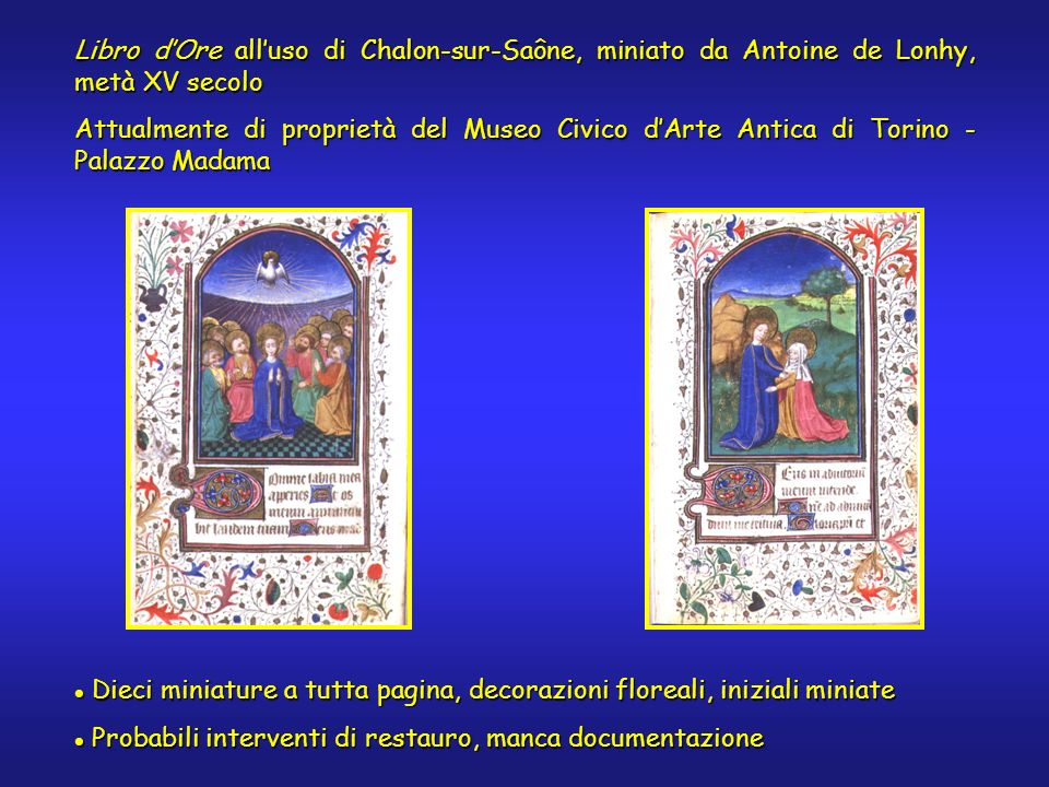 Libro dOre alluso di Chalon-sur-Saône, miniato da Antoine de Lonhy, metà XV secolo Attualmente di proprietà del Museo Civico dArte Antica di Torino -