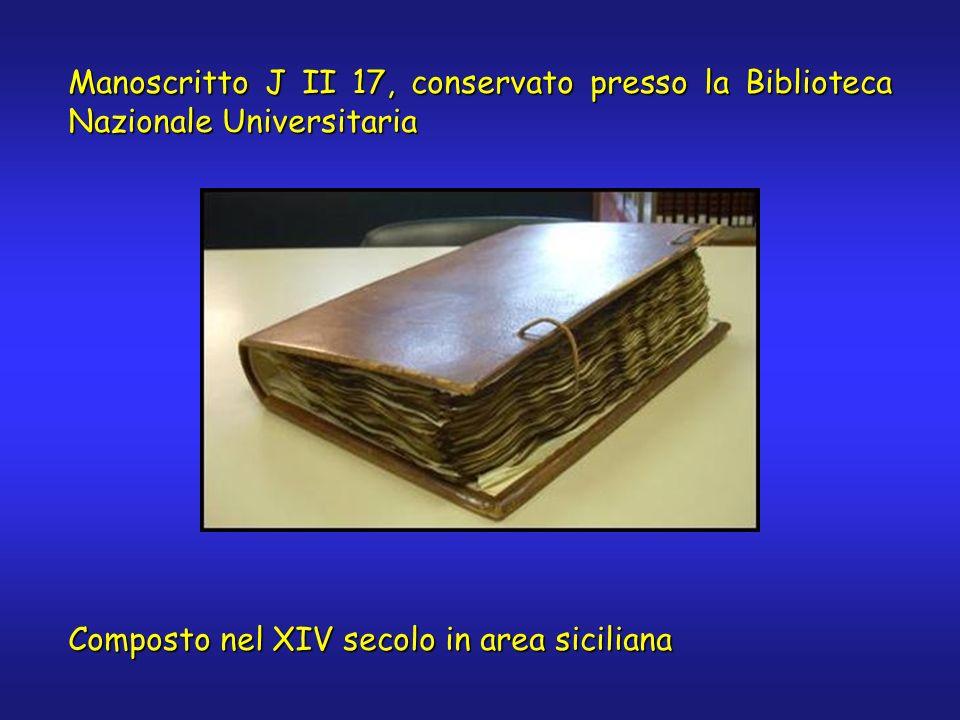 Manoscritto J II 17, conservato presso la Biblioteca Nazionale Universitaria Composto nel XIV secolo in area siciliana