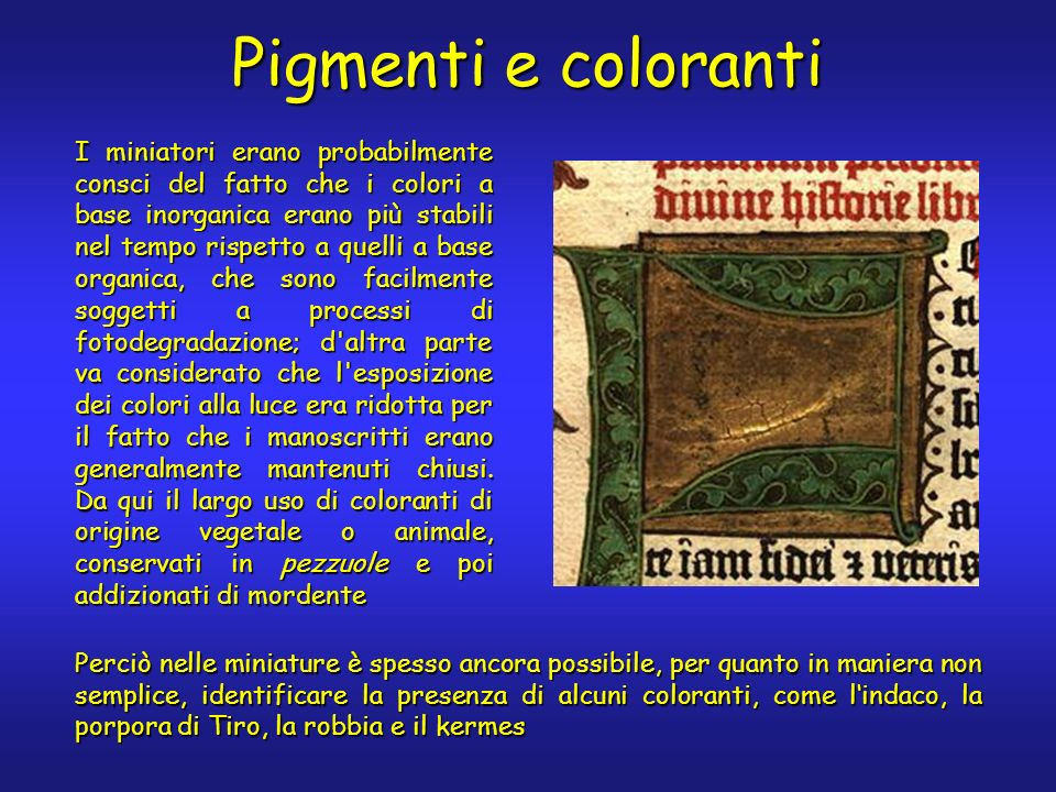 Pigmenti e coloranti I miniatori erano probabilmente consci del fatto che i colori a base inorganica erano più stabili nel tempo rispetto a quelli a b
