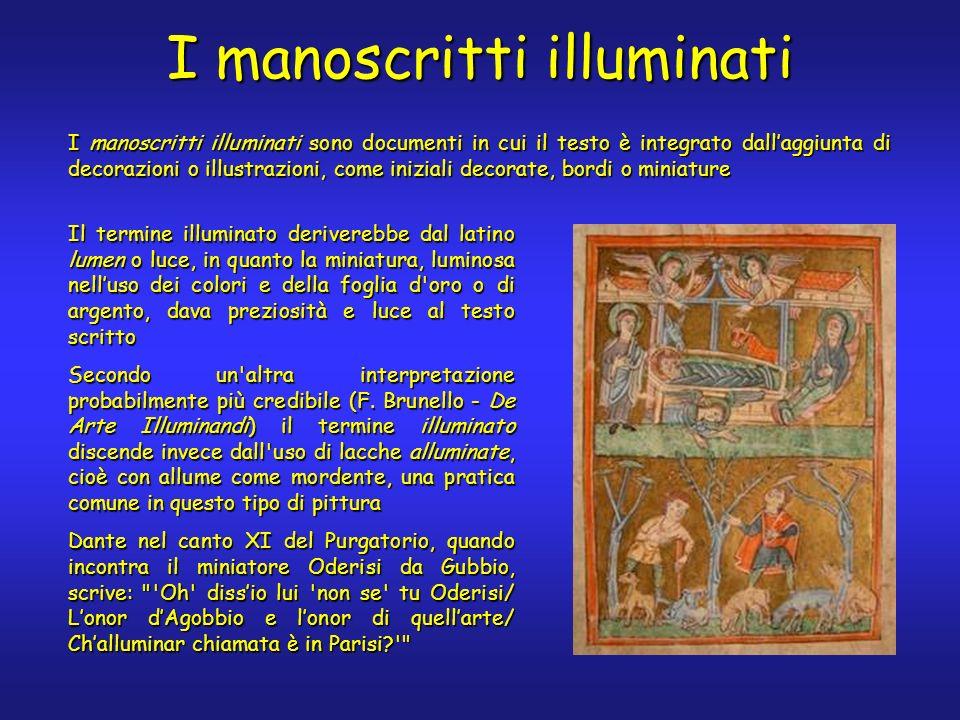 I manoscritti illuminati I manoscritti illuminati sono documenti in cui il testo è integrato dallaggiunta di decorazioni o illustrazioni, come inizial