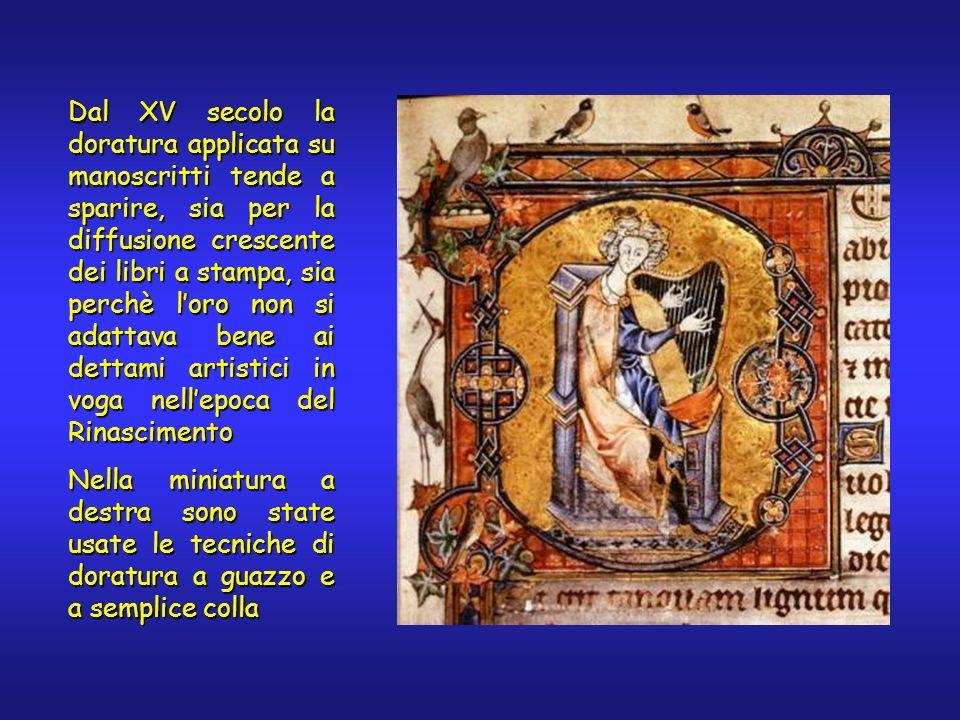 Dal XV secolo la doratura applicata su manoscritti tende a sparire, sia per la diffusione crescente dei libri a stampa, sia perchè loro non si adattava bene ai dettami artistici in voga nellepoca del Rinascimento Nella miniatura a destra sono state usate le tecniche di doratura a guazzo e a semplice colla