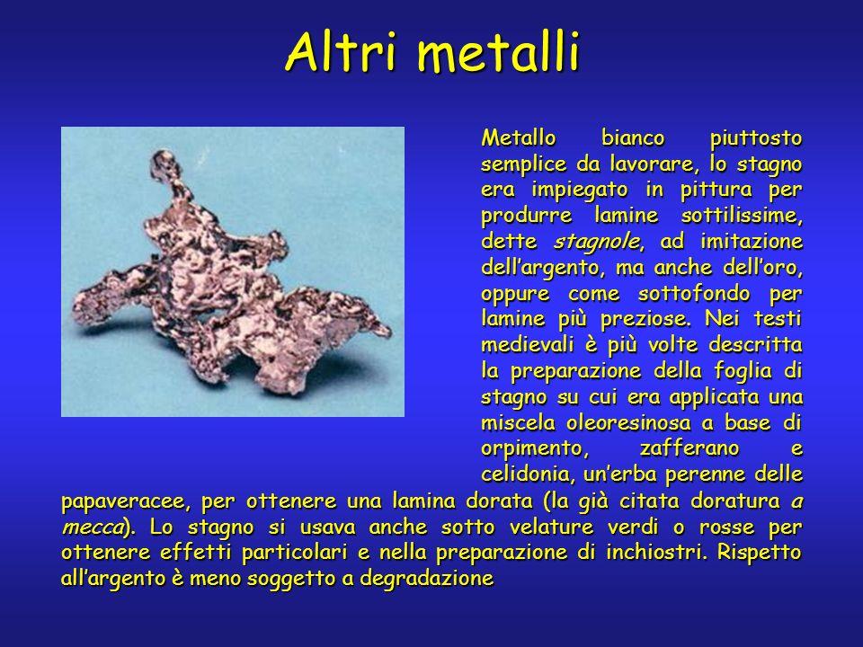 Altri metalli Metallo bianco piuttosto semplice da lavorare, lo stagno era impiegato in pittura per produrre lamine sottilissime, dette stagnole, ad i