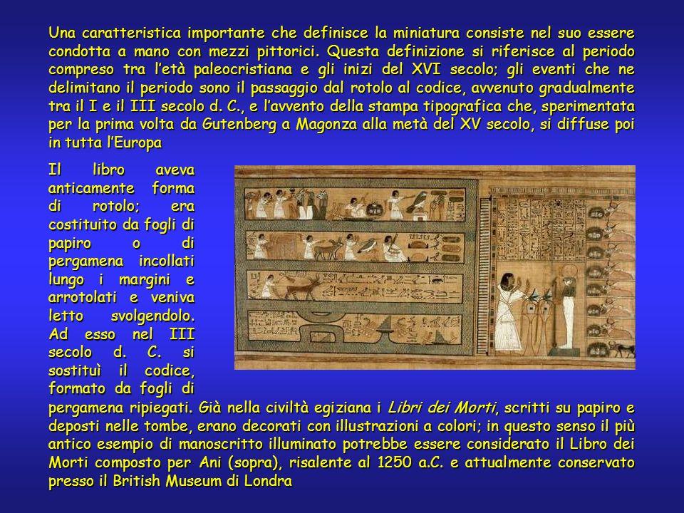 Una caratteristica importante che definisce la miniatura consiste nel suo essere condotta a mano con mezzi pittorici. Questa definizione si riferisce