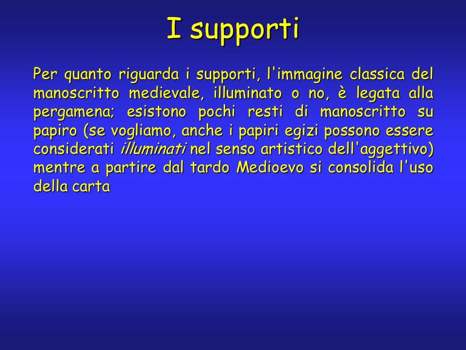 I supporti Per quanto riguarda i supporti, l'immagine classica del manoscritto medievale, illuminato o no, è legata alla pergamena; esistono pochi res