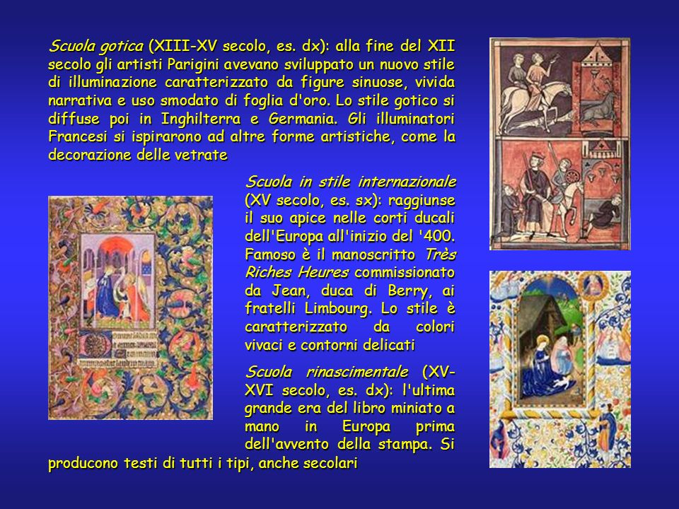 Scuola gotica (XIII-XV secolo, es. dx): alla fine del XII secolo gli artisti Parigini avevano sviluppato un nuovo stile di illuminazione caratterizzat