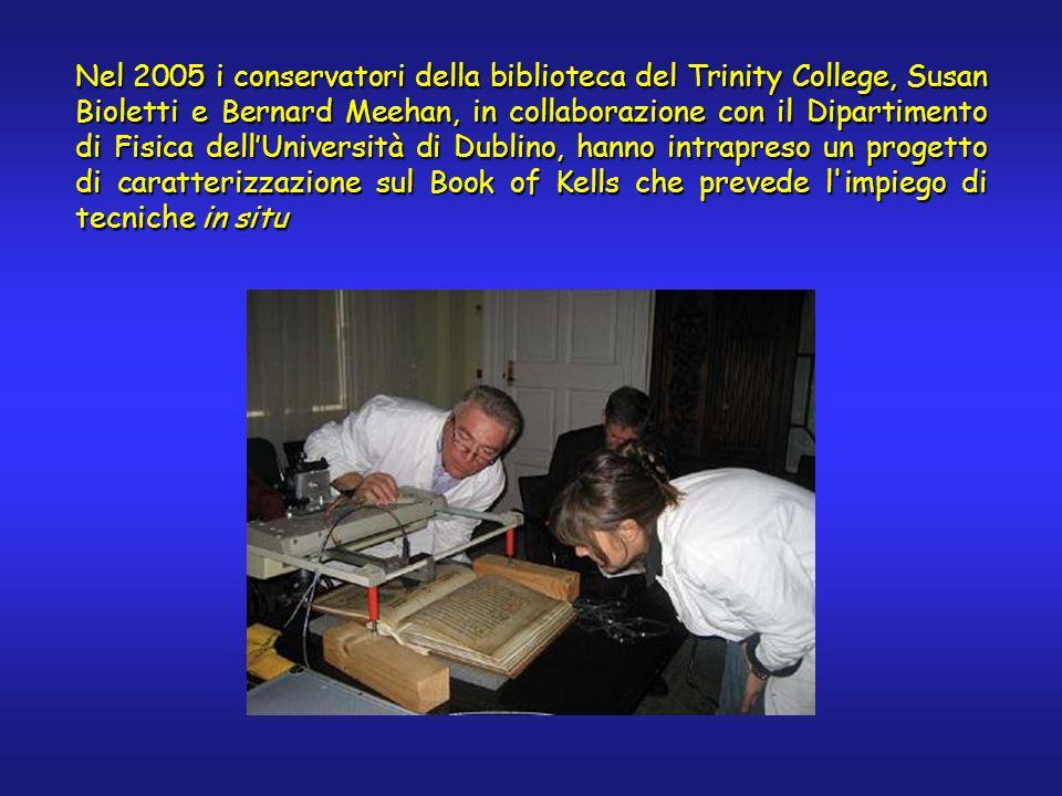 Nel 2005 i conservatori della biblioteca del Trinity College, Susan Bioletti e Bernard Meehan, in collaborazione con il Dipartimento di Fisica dellUniversità di Dublino, hanno intrapreso un progetto di caratterizzazione sul Book of Kells che prevede l impiego di tecniche in situ