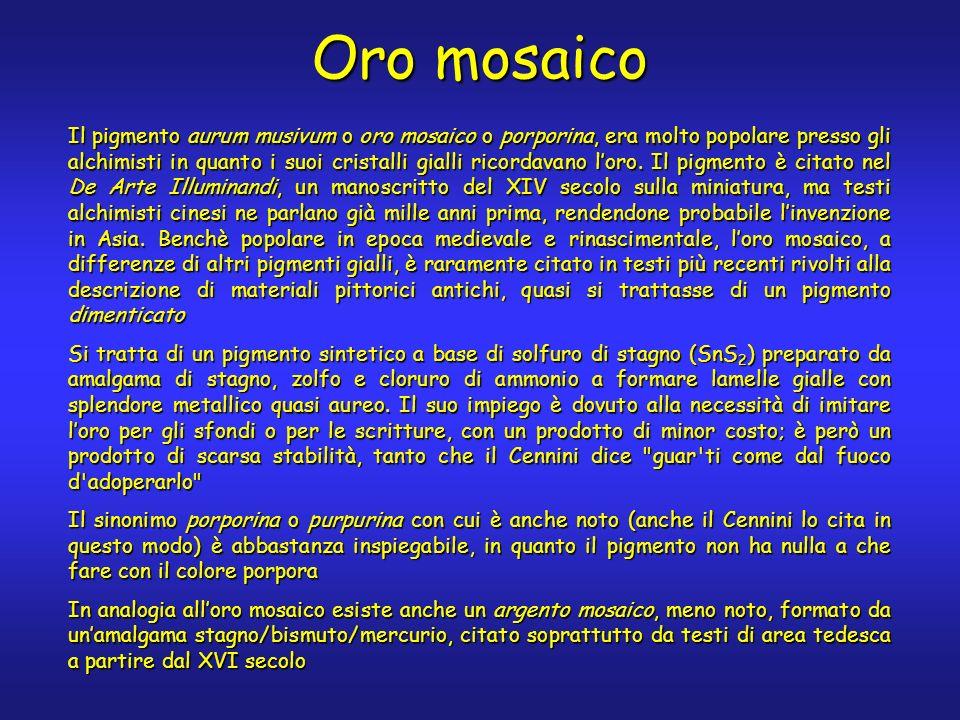 Oro mosaico Il pigmento aurum musivum o oro mosaico o porporina, era molto popolare presso gli alchimisti in quanto i suoi cristalli gialli ricordavano loro.