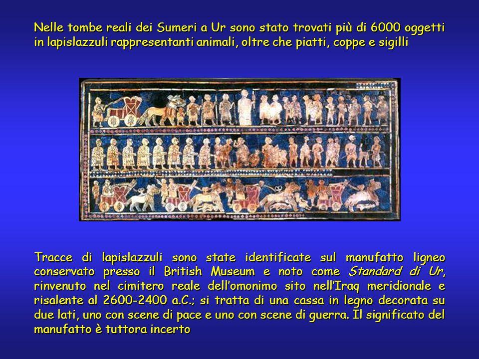 Nelle tombe reali dei Sumeri a Ur sono stato trovati più di 6000 oggetti in lapislazzuli rappresentanti animali, oltre che piatti, coppe e sigilli Tra
