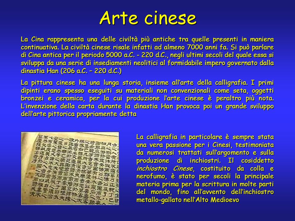 Arte cinese La Cina rappresenta una delle civiltà più antiche tra quelle presenti in maniera continuativa. La civiltà cinese risale infatti ad almeno