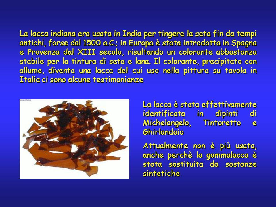 La lacca indiana era usata in India per tingere la seta fin da tempi antichi, forse dal 1500 a.C.; in Europa è stata introdotta in Spagna e Provenza d