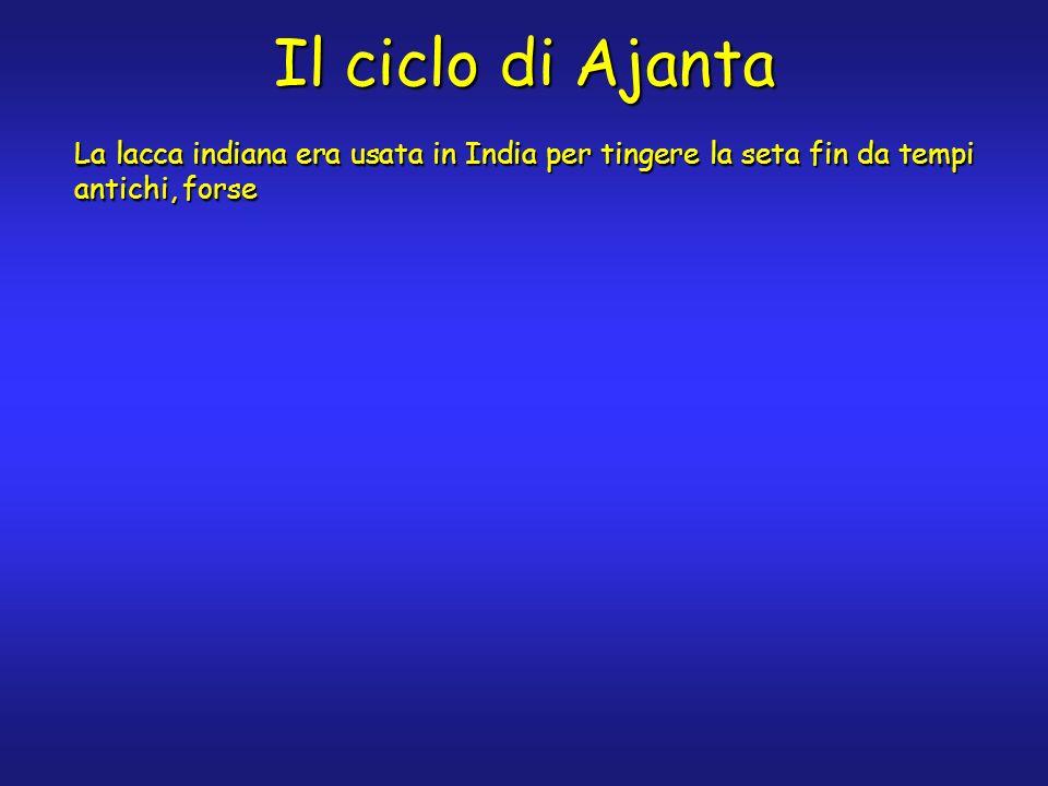 Il ciclo di Ajanta La lacca indiana era usata in India per tingere la seta fin da tempi antichi, forse