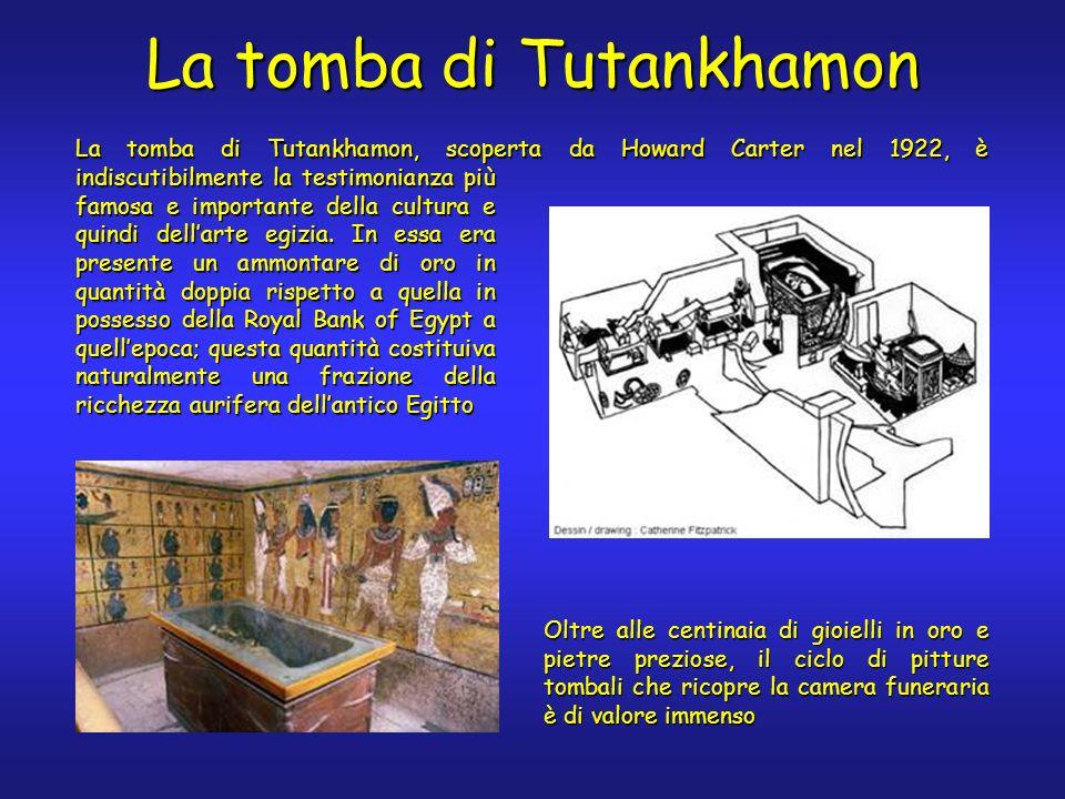 La tomba di Tutankhamon La tomba di Tutankhamon, scoperta da Howard Carter nel 1922, è indiscutibilmente la testimonianza più famosa e importante della cultura e quindi dellarte egizia.